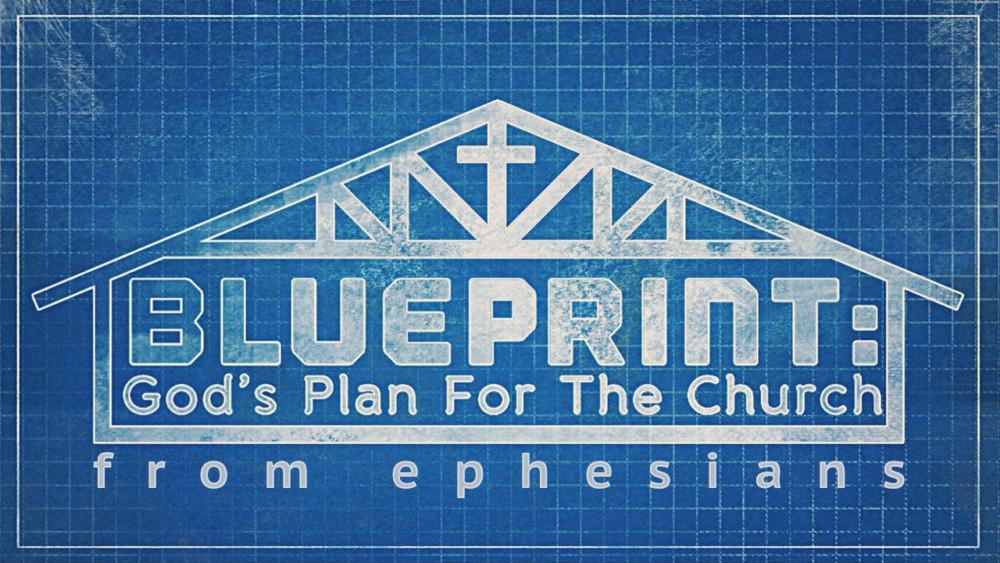 The Church: God\'s Blueprint from Ephesians